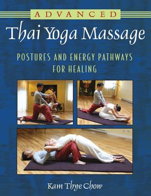 Advanced Thai Yoga Massage By Chow, Kam Thye